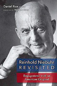 Reinhold Niebuhr Revisited: Engagements with an American Original by Daniel Rice