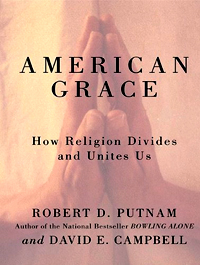 American Grace: How Religion Divides and Unites Us by Robert D. Putnam and David E. Campbell