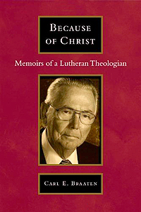 Carl E. Braaten's Because of Christ: Memoirs of a Lutheran Theologian by Scott Grorud