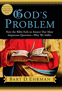 Bart D. Ehrman's God's Problem: How the Bible Fails to Answer Our Most Important Question — Why We Suffer by Mark W. Bartusch