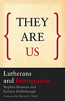 They Are Us: Lutherans and Immigration by Stephen Bouman and Ralston Deffenbaugh