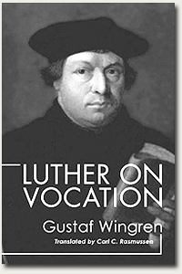 Gustaf Wingren's Luther on Vocation after Sixty-five Years by John T. Pless
