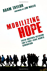 Mobilizing Hope: Faith-Inspired Activism for a Post-Civil Rights Generation by Adam Taylor