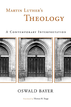 Review of Oswald Bayer's Martin Luther's Theology: A Contemporary Interpretation