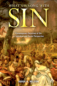 Derek R. Nelson's What's Wrong with Sin? Sin in Individual and Social Perspective from Schleiermacher to Theologies of Liberation by Ryan P. Cumming